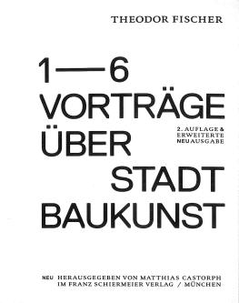 Theodor Fischer - 6 Vorträge über Stadtbaukunst