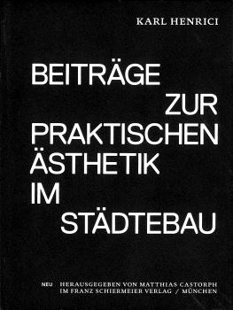 Karl Henrich - Beiträge zur praktischen Ästhetik im Städtebau